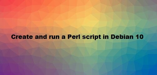 Create and Run a Perl Script in Debian 10