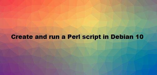 Create and Run a Perl Script in Debian 10