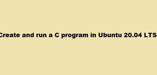 Create run a C program in Ubuntu 20.04