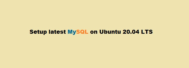 Setup MySQL on Ubuntu 20.04 LTS