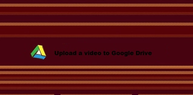 Upload Video on Google Drive