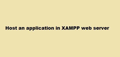 Host an application in XAMPP web server