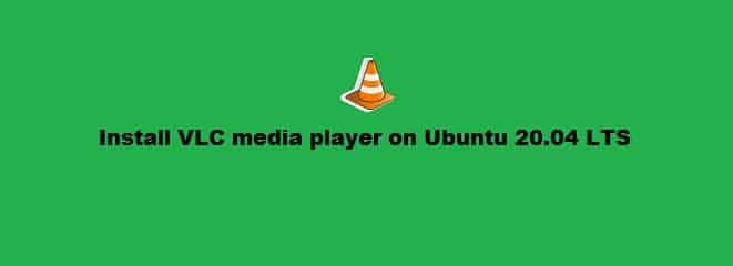 Install VLC Media Player in Ubuntu 20.04