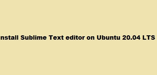 Install sublime text editor Ubuntu 20.04