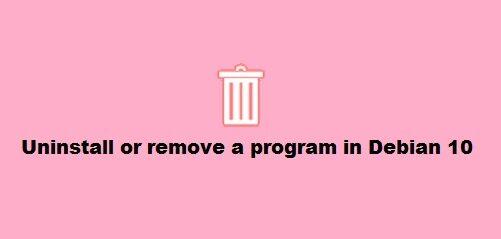 Uninstall Program in Debian 10