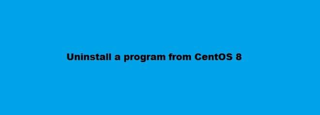 Uninstall program centos 8