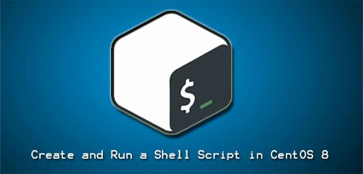 Create and Run a Shell Script in CentOS 8
