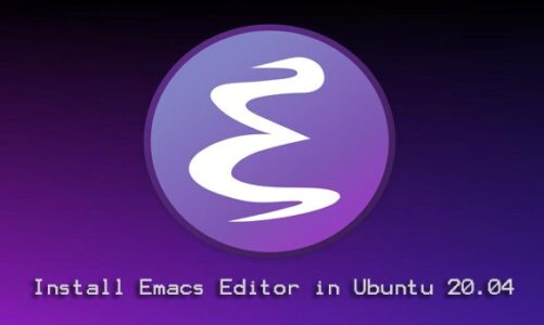 How to Install Emacs Editor in Ubuntu 20.04