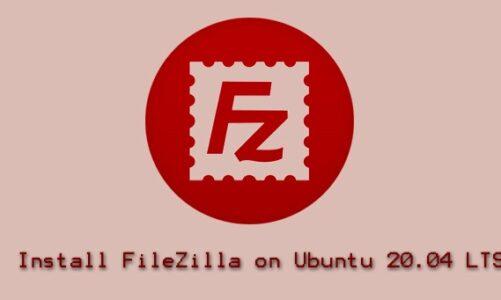 How to Install FileZilla on Ubuntu 20.04 LTS