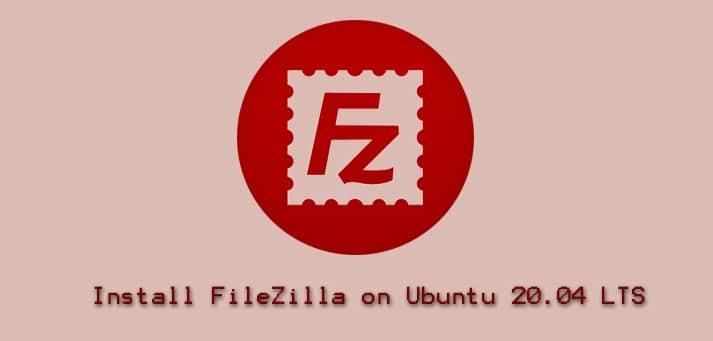 Install FileZilla on Ubuntu 20.04 LTS
