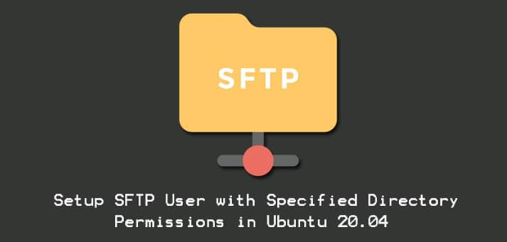 Setup SFTP User Specified Directory Permissions in Ubuntu 20.04