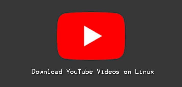Download YouTube Videos on Linux