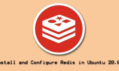 How to Install and Configure Redis in Ubuntu 20.04