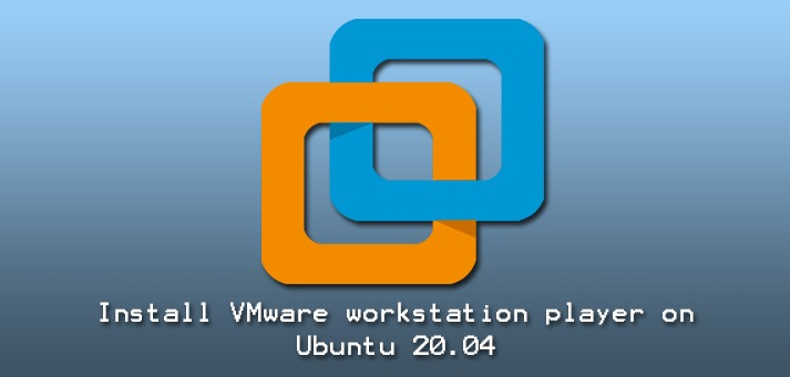 Install VMware Workstation Player on Ubuntu 20.04