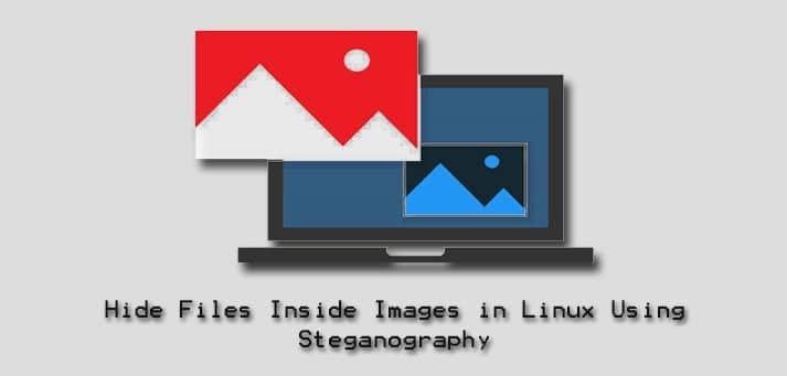 Hide Files Inside Images in Linux using Steganography