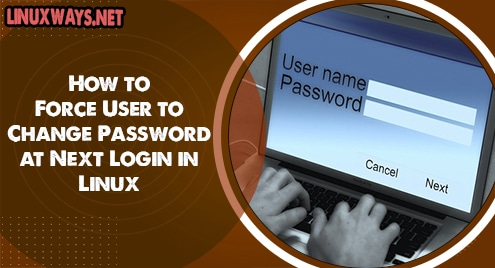 How to Force User to Change Password at Next Login in Linux
