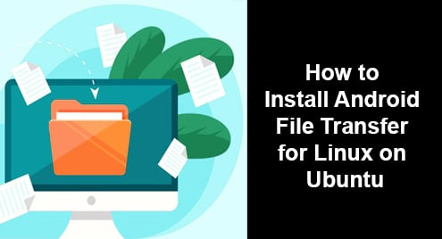 How to Install Android File Transfer for Linux on Ubuntu