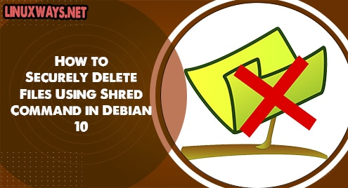 How to Securely Delete Files Using Shred Command in Debian 10