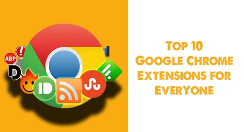 Top 10 Google Chrome Extensions for Everyone