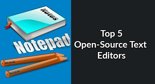 Top 5 Open-Source Text Editors