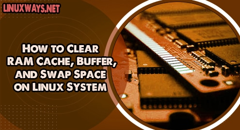 How to Clear RAM Cache, Buffer, and Swap Space on Linux System