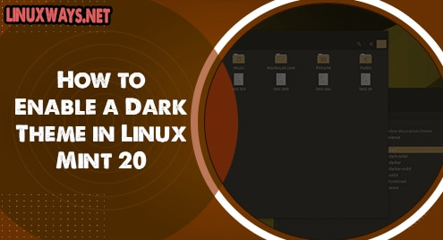 How to Enable a Dark Theme in Linux Mint 20