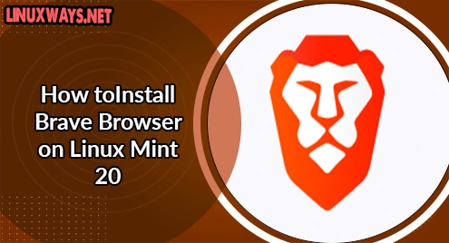 How to Install Brave Browser on Linux Mint 20