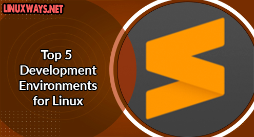 Top 5 Development Environments for Linux
