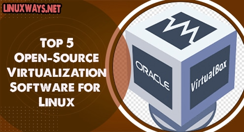 Top 5 Open-Source Virtualization Software for Linux