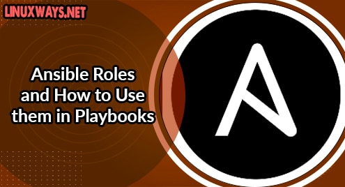 Ansible Roles and How to Use them in Playbooks