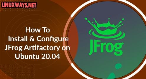 How To Install and Configure JFrog Artifactory on Ubuntu 20.04