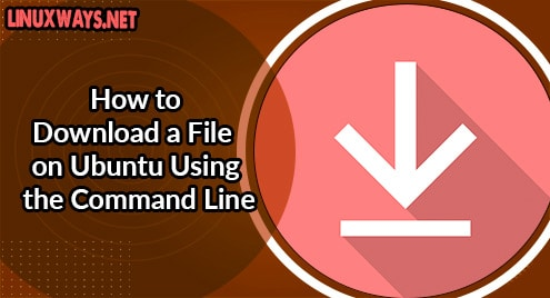 How to Download a File on Ubuntu Using the Command Line