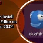 How to Install Bluefish Editor on Ubuntu 20.04