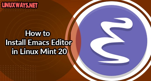 How to Install Emacs Editor in Linux Mint 20