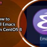 How to Install Emacs Editor on CentOS 8