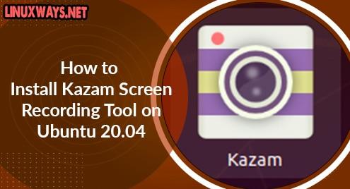 How to Install Kazam Screen Recording Tool on Ubuntu 20.04