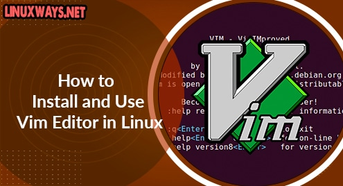 How to Install and Use Vim Editor in Linux