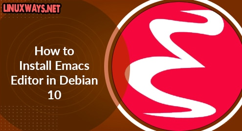 How to Install Emacs Editor in Debian 10
