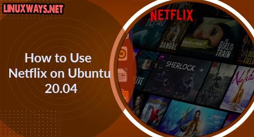 How to Use Netflix on Ubuntu 20.04