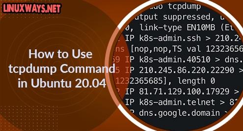 How to Use tcpdump Command in Ubuntu 20.04