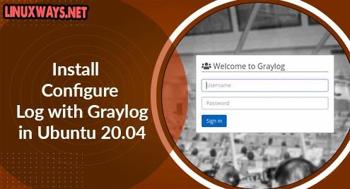 Install and Configure Log with Graylog in Ubuntu 20.04