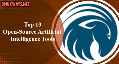 Top 10 Open-Source Artificial Intelligence Tools