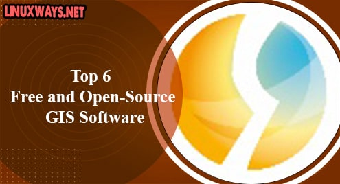 Top 6 Free and Open-Source GIS Software
