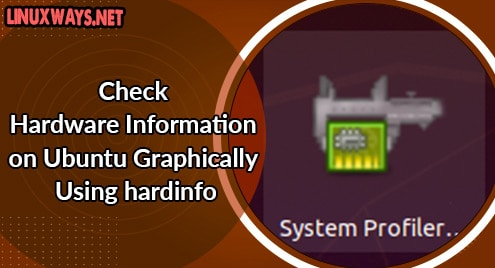 Check Hardware Information on Ubuntu Graphically Using hardinfo