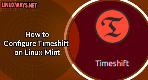 How to Configure Timeshift on Linux Mint