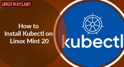 How to Install Kubectl on Linux Mint 20