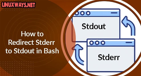 How to Redirect Stderr to Stdout in Bash