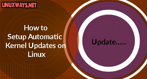 How to Setup Automatic Kernel Updates on Linux
