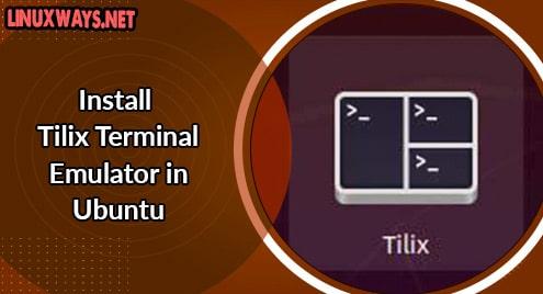 Install Tilix Terminal Emulator in Ubuntu