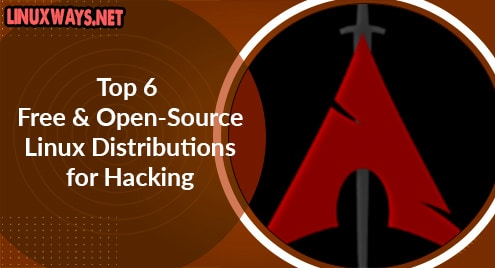 Top 6 Free and Open-Source Linux Distributions for Hacking